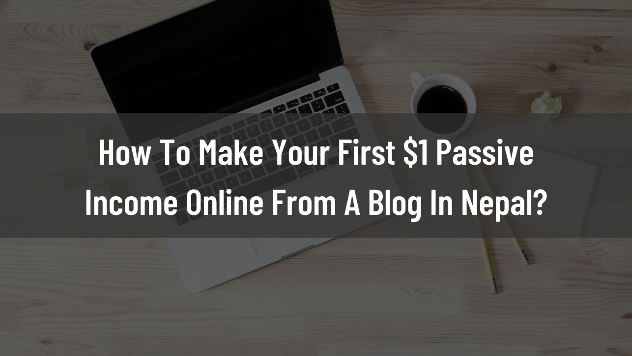 earn $1 passive income by blogging in nepal