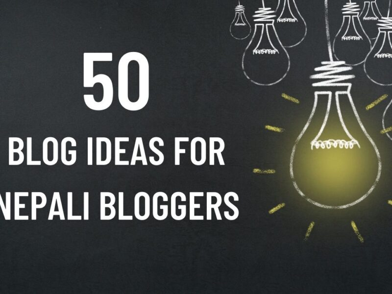 50 blog ideas for nepali bloggers to achieve success blogging in Nepal