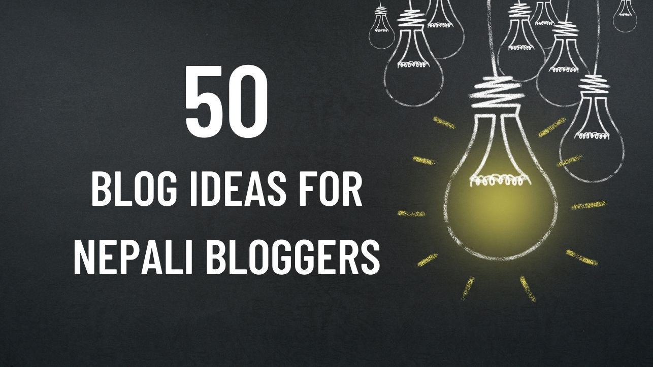 50 Blog Ideas For Nepali Bloggers [in 2021]