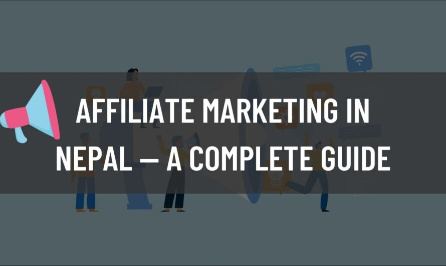 Affiliate Marketing In Nepal—A Complete Guide To Making Passive Income [2021]